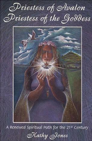 Priestess of Avalon Priestess of the Goddess, by Kathy Jones