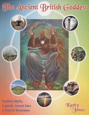 The Ancient British Goddess by Kathy Jones