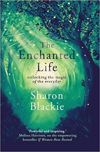 The Enchanted Life by Sharon Blackie